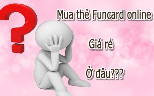 Mua thẻ Funcard online ở đâu giá rẻ?