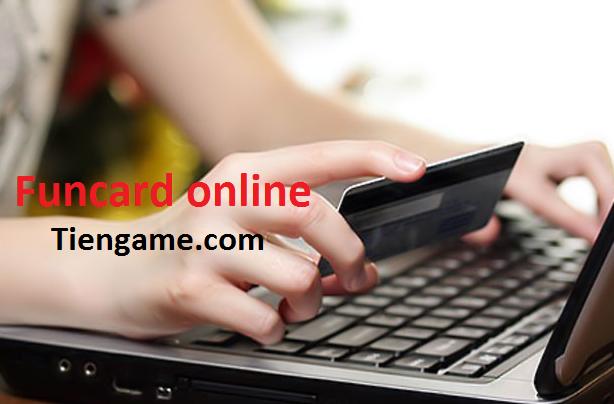 Những lợi ích không ngờ khi mua thẻ funcard thanh toán trực tuyến