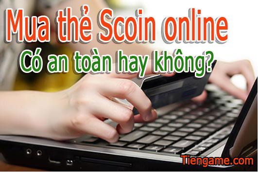 Mua thẻ Scoin online trực tuyến có an toàn hay không?