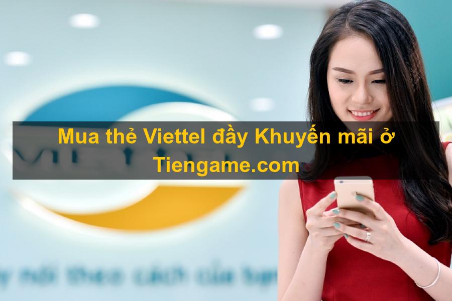 Mua thẻ viettel tại Tiengame.com có khuyến mãi lớn bạn đã biết chưa?